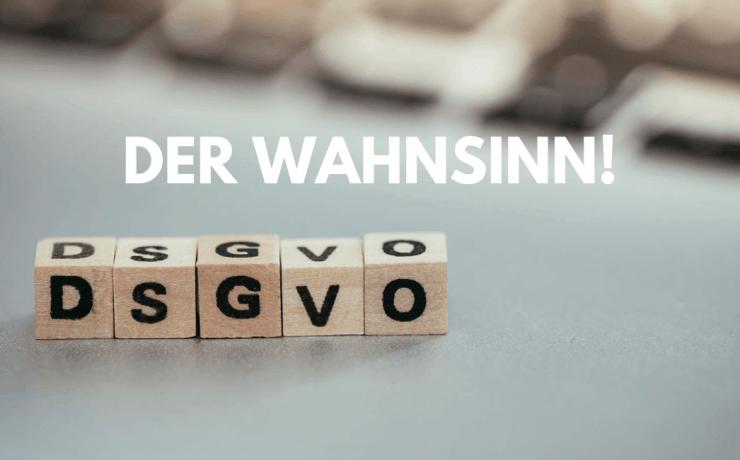 Der Wahnsinn mit der DSGVO