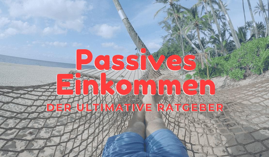 Passives Einkommen - Was funktioniert und wie fängst du an deinen eigenen passiven Geldfluss aufzubauen