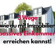 Passives Einkommen mit Immobilien Crowdinvesting - 3 Wege es zu erreichen Cashflow generierung