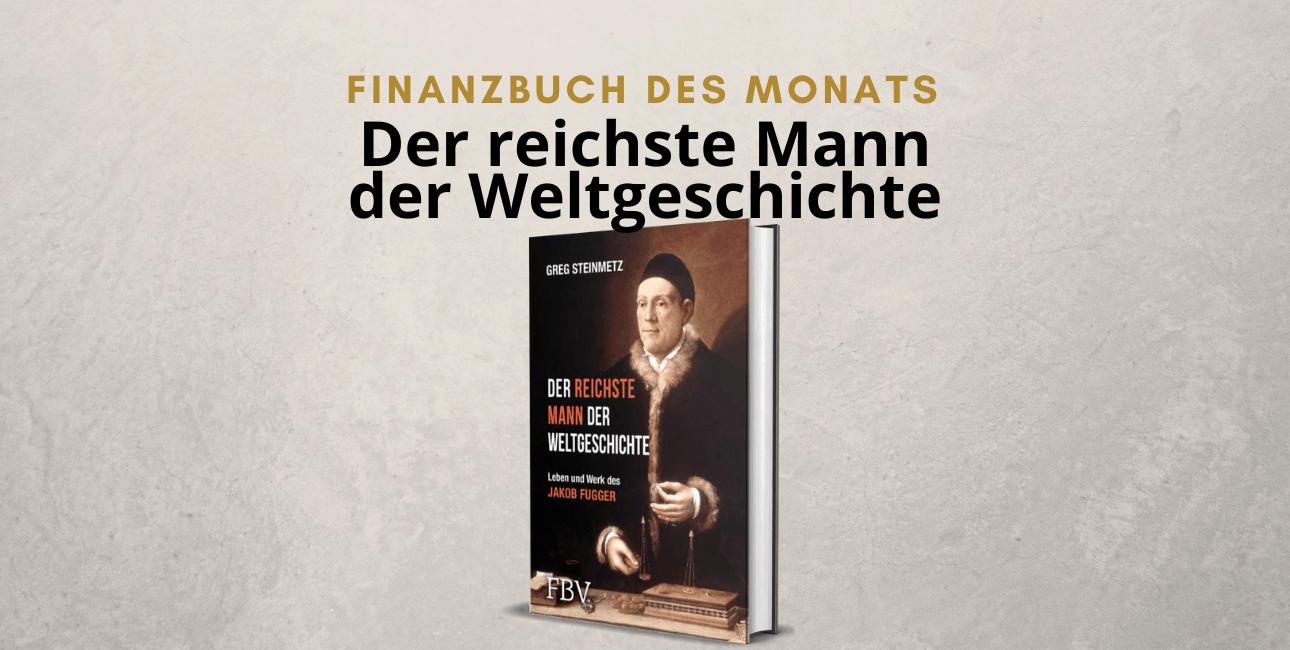 Der reichste Mann der Weltgeschichte - Das Leben von Jakob Fugger von Greg Steinmetz