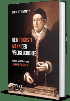 Der reichste Mann der Weltgeschichte - Das Leben und Werk von Jakob Fugger von Greg Steinmetz