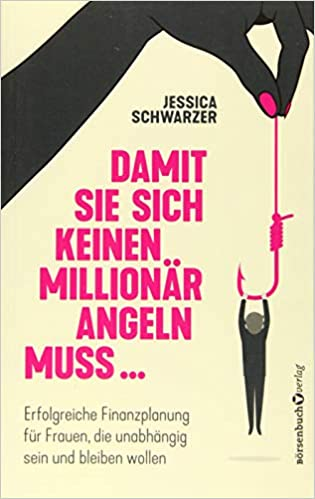 Damit-Sie-sich-keinen-Millionär-angeln-muss-von-Jessica-Schwarzer