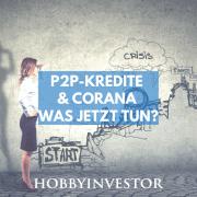P2P-Kredite in der Corona Krise - was kannst du jetzt tun