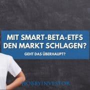 Wie du mit Smart Beta ETFs den Markt schlagen kannst